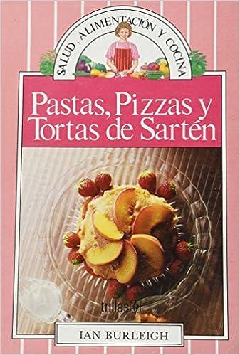 PASTAS PIZZAS Y TORTAS DE SARTEN: IAN BURLEIGH: 9789682440403: Amazon.com: Books
