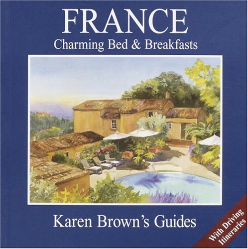 Karen Brown's France 2005: Charming Bed & Breakfasts (Karen Brown's France Charming Bed and...