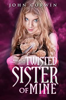 Twisted Sister of Mine (Overworld Chronicles Book 5) by [Corwin, John]