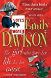 Emily Davison: The Girl Who Gave Her Life for Her Cause (Who Was...?)