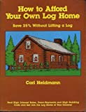 How to Afford Your Own Log Home, Carl Heldmann, 0887420125