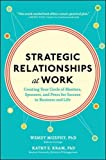 Strategic Relationships at Work:  Creating Your Circle of Mentors, Sponsors, and Peers for Success in Business and Life (Business Books)