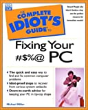 The Complete Idiot's Guide to Fixing Your #$%@ PC, Michael Miller, 0789720922