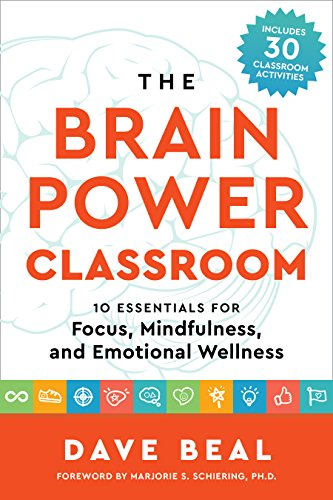 The Brain Power Classroom: 10 Essentials for Focus, Mindfulness, and Emotional Wellness by [Beal, Dave]