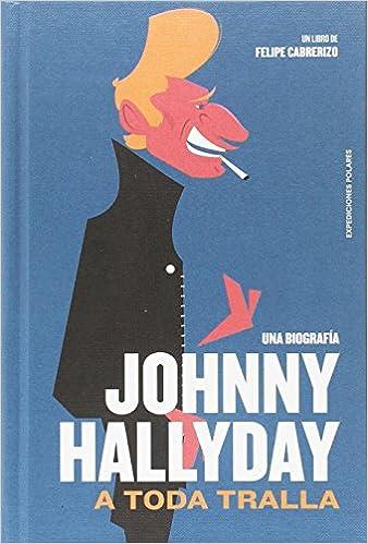 Amazon Fr Johnny Hallyday A Toda Tralla Felipe