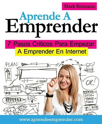 Descargar Libro Aprende A Emprender: 7 Pasos Críticos Para Empezar A Emprender En Internet Roxana Pratt