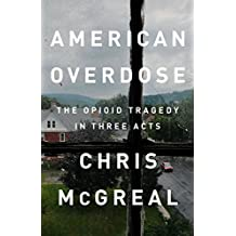 American Overdose: The Opioid Tragedy in Three Acts