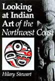 Looking at Indian Art of the Northwest Coast, Hilary Stewart, 0295956453
