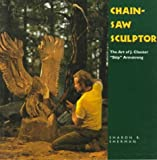 "Chainsaw Sculptor: Art of J.Chester ""Skip"" Armstrong (Folk art & artists)"