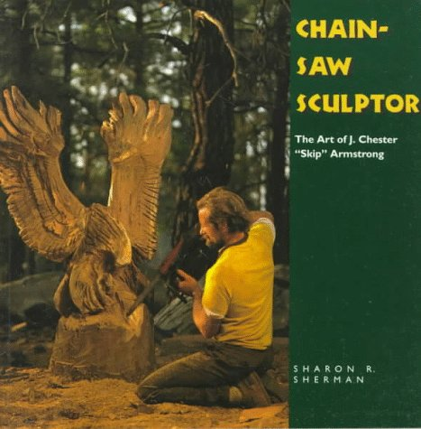 Chainsaw Sculptor: Art of J.Chester