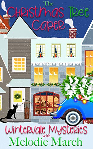 The Christmas Tree Caper: A Small Town Holiday Cozy Mystery (Wintervale Mysteries Book 1) by [March, Melodie]