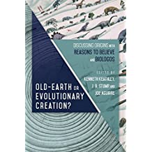 Old Earth or Evolutionary Creation?: Discussing Origins with Reasons toBelieve and BioLogos