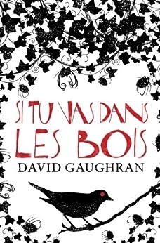 Si tu vas dans les bois (French Edition) by [Gaughran, David]