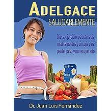 Adelgace saludablemente: Dieta, ejercicio, psicoterapia, medicamentos y cirugía para perder peso y no recuperarlo. (Spanish Edition)