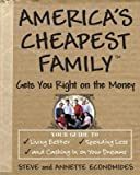 America's Cheapest Family Gets You Right on the Money: Your Guide to Living Better, Spending Less, and Cashing in on Your Dreams [Paperback] [2007] (Author) Steve Economides, Annette Economides