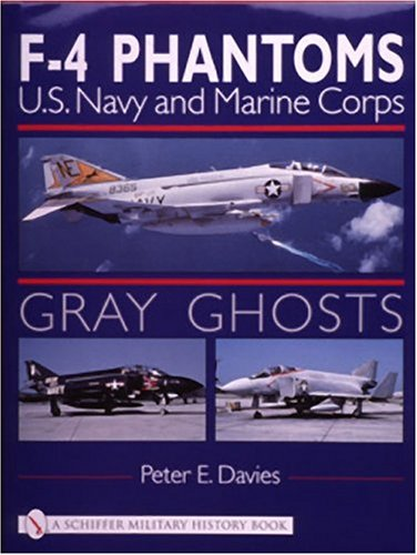 Gray Ghosts: US Navy and Marine Corps F4 Phantoms (Schiffer Military History Book)