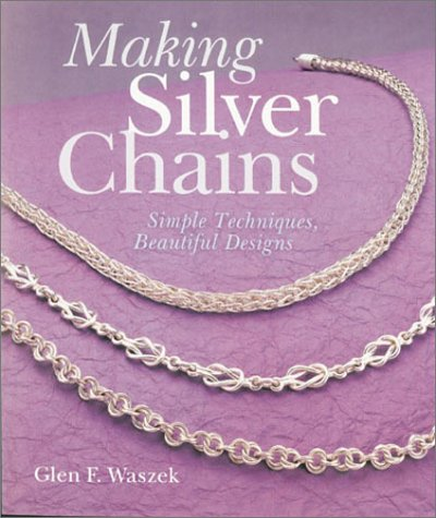Making Silver Chains: Simple Techniques, Beautiful Designs Paperback – June 30, 2001 Glen Waszek Lark Books 1579901832 Chains (Jewelry)