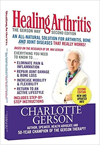 Healing Arthritis: The Gerson Way, Second Edition by Charlotte Gerson (2015-05-03)