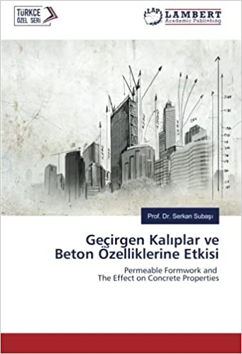 Geçirgen Kalıplar ve Beton Özelliklerine Etkisi: Permeable Formwork and The Effect on Concrete Properties (Turkish Edition)