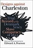 img - for Designs against Charleston : The Trial Record of the Denmark Slave Conspiracy of 1822 book / textbook / text book