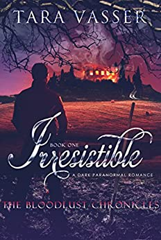 Irresistible (The Bloodlust Chronicles Book 1) by [Vasser, Tara]