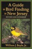 A Guide to Bird Finding in New Jersey, Boyle, William J., 0813530849