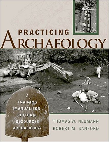 Practicing Archaeology: A Training Manual for Cultural Resources Archaeology