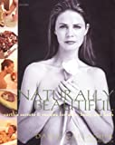 Naturally Beautiful: Earth's Secrets and Recipes for Skin, Body, and Spirit