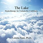 The Lake: Hypnotherapy for Unshakable Confidence | Loretta Siani