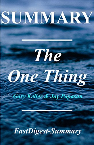 Summary   The One Thing: by Gary Keller -  The Surprisingly Simple Truth Behind Extraordinary Results (The One Thing:The Surprisingly Simple Truth Behind ... Summary Book 1)