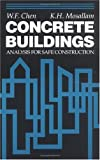 Concrete Buildings : Analysis for Safe Construction, Chen, Wai-Fah and Mosallan, K. H., 0849342139
