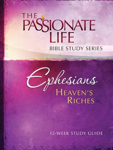 Ephesians: Heaven's Riches 12-week Study Guide: The Passionate Life Bible Study Series