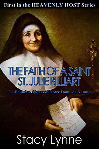 The Faith of a Saint, St. Julie Billiart: Co-Founder, Sisters of Notre Dame de Namur (Heavenly Host Book 1)