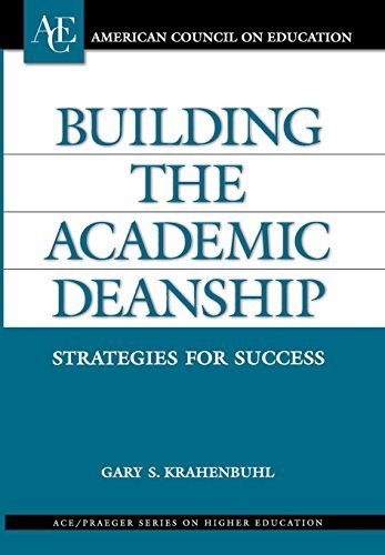 Building the Academic Deanship: Strategies for Success (ACE/Praeger Series on Higher Education) by Gary S. Krahenbuhl (2004-04-30)