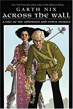 Across the Wall: A Tale of the Abhorsen and Other Stories 0060747153 Book Cover