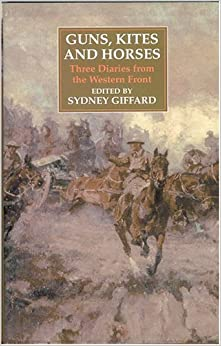 Guns, Kites and Horses: Three Diaries from the Western Front