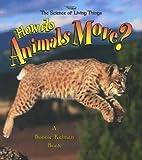 How Do Animals Move?, Bobbie Kalman and Niki Walker, 0865059586
