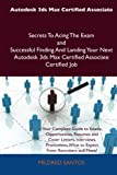 Autodesk 3ds Max Certified Associate Secrets to Acing the Exam and Successful Finding and Landing Your Next Autodesk 3ds Max Certified Associate Certi, Mildred Santos, 1486157998