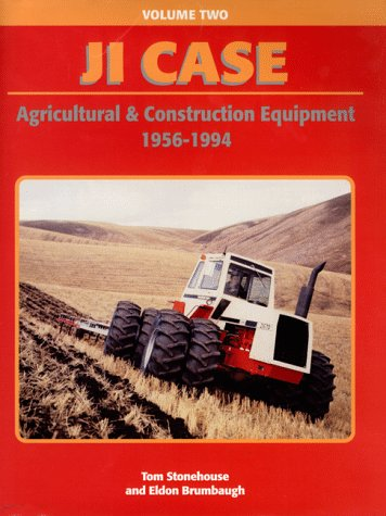 J. I. Case: Agricultural and Construction Equipment 1956-1994, Vol. - Agricultural Tractor