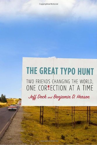 The Great Typo Hunt: Two Friends Changing the World, One Correction at a Time by Jeff Deck (3-Aug-2010) Hardcover