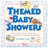 Themed Baby Showers: Mother Goose to Noah's Ark: Hundreds of Creative Shower Ideas