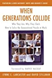 When Generations Collide: Who They Are. Why They Clash. How to Solve the Generational Puzzle at Work by Lynne C. Lancaster (2003-03-04)