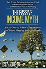 The Passive Income Myth: How to Create a Stream of Income from Real Estate, Blogging, Stocks and Bonds Paperback