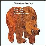 Brown Bear, Brown Bear, What Do You See? | Bill Martin Jr.,Eric Carle
