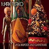 U.F.O.'S Bigfoot & Christmas by Mark Perko