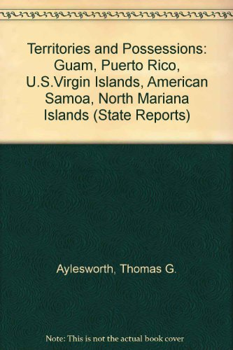 U.S. Territories and Possessions: Puerto Rico, U.S. Virgin Islands, Guam, American Samoa, Wake, Midway, and Other Islands, Micronesia (State Report Series)