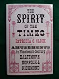 The Spirit of the Times : Amusements in Nineteenth Century Baltimore, Norfolk, and Richmond, Click, Patricia C., 0813912202