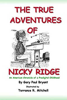 The True Adventures of Nicky Ridge: An American Chronicle of a Predigital Childhood by [Bryant, Gary Paul]