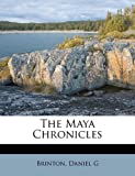 The Maya Chronicles, Daniel, Brinton, Daniel G, 1172499284