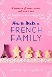 img - for How to Make a French Family: A Memoir of Love, Food, and Faux Pas book / textbook / text book